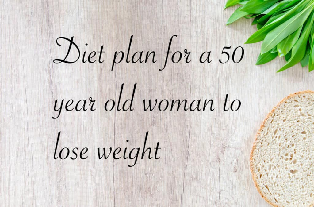 Diet plan for a 50 year old woman to lose weight