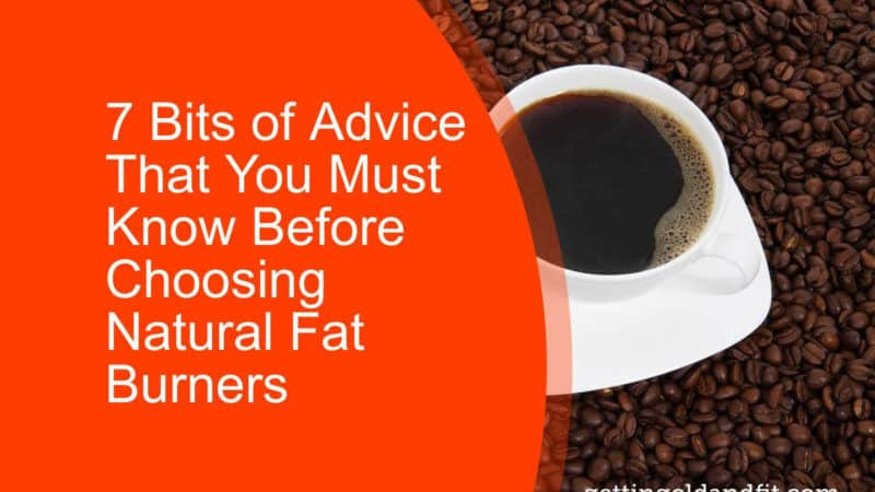 Natural Fat Burners – 7 Bits of Advice That You Must Know Before Buying