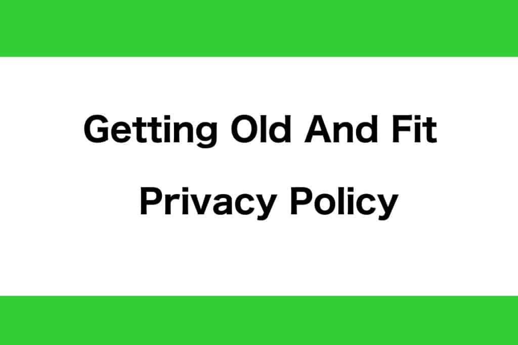 Getting Old And Fit Privacy Policy