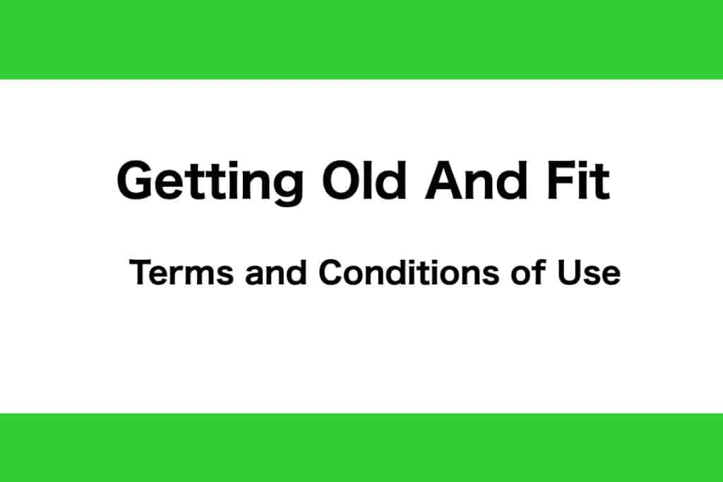 Getting Old And Fit Terms and Conditions of Use