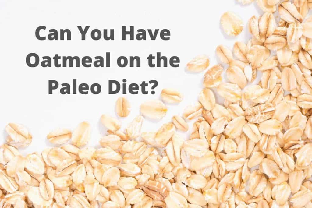 Can You Have Oatmeal on the Paleo Diet?