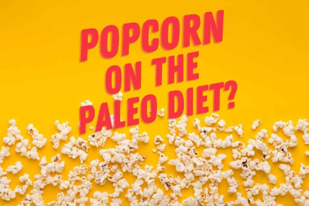 Can I Have Popcorn On The Paleo Diet