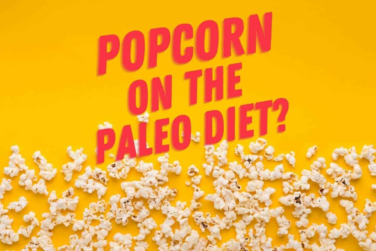 Can I Have Popcorn On The Paleo Diet?