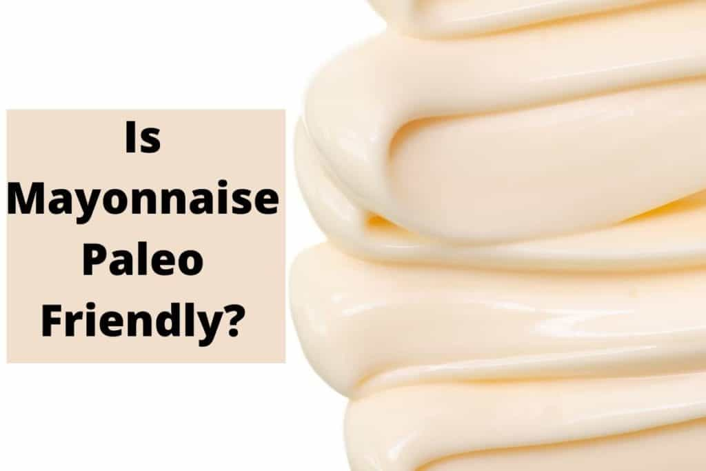 Is Mayonnaise on the Paleo Diet