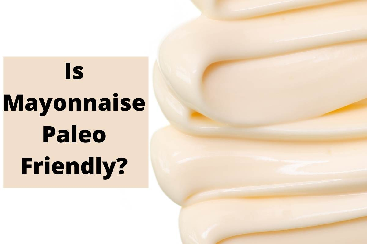 Is Mayonnaise On The Paleo Diet?