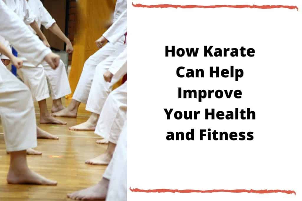 How Karate Can Help Improve Your Health and Fitness